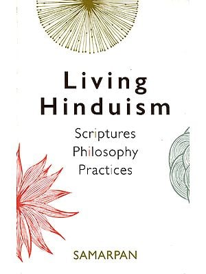 Living Hinduism (Scriptures, Philosophy, Practices)