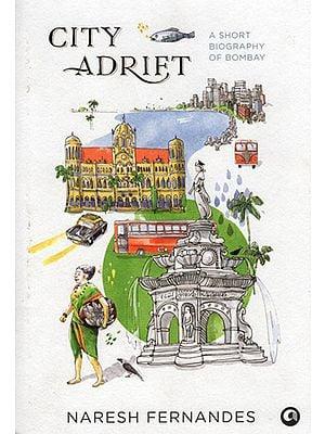 City Adrift (A Short Biography of Bombay)