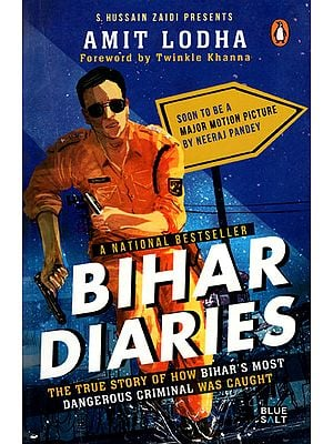 Bihar Diaries (The True Story of How Bihar's Most Dangerous Criminal Was Caught)