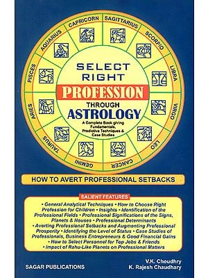 Select Right Profession Through Astrology (A Complete Book Giving Fundamentals, Predictive Techniques and Case Studies)
