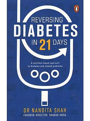 Reversing Diabeties in 21 Days (A Nutrition Based Approach to Diabetes and Related Problems)