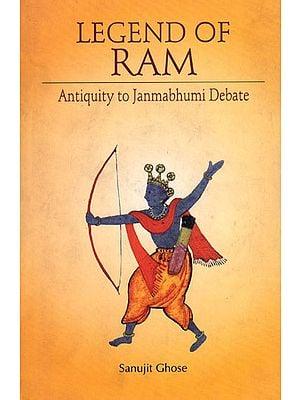 Legend of Ram (Antiquity to Janmabhumi Debate)