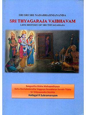 Sri Thyagaraja Vaibhavam (Life History of Sri Thyagaraja)