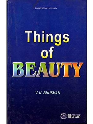 Things of Beauty  (An Anthology fo the Wit and Wisdom of Ancient, Medieval and Modern Thinkers and Writers)