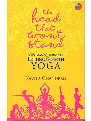 The Head That Won't Stand (A Woman's Journey of Letting Go with Yoga)