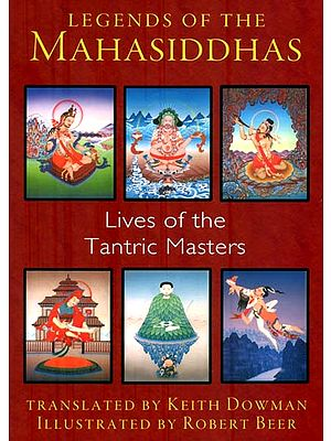Legends of The Mahasiddhas (Lives of the Tantric Masters)