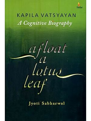 Afloat a Lotus Leaf - Kapila Vatsyayan (A Congnitive Biography)