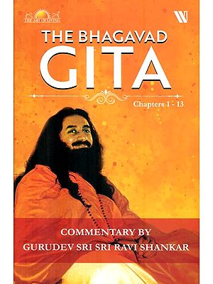 The Bhagavad Gita - The Eternal Song of The Lord  (Chapter 1-13)