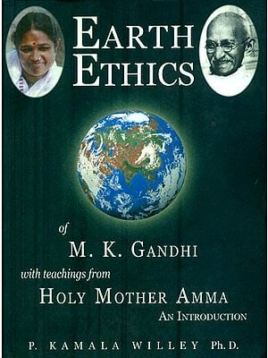Earth Ethics of M. K. Gandhi - With Teaching From Holy Mother Amma (An Introduction)