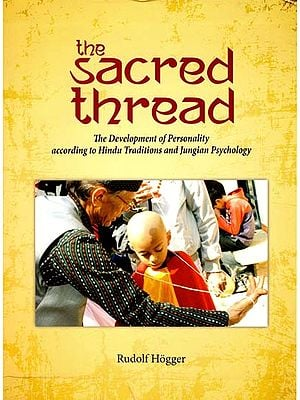 The Sacred Thread - The Development of Personality According to Hindu Traditions and Jungian Psychology
