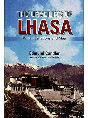 The Unveiling of Lhasa (With Illustrations and Map)