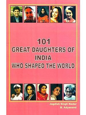 101 Great Daughters of India Who Shaped The World