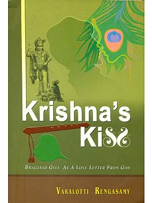 Krishna's Kiss - Bhagavad Gita as a Love Letter from God