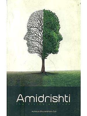 Amidrishti- The Divine Attitude
