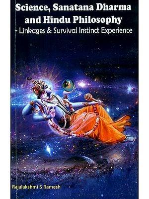 Science, Sanatana Dharma and Hindu Philosophy- Linkages & Survival Instinct Experience