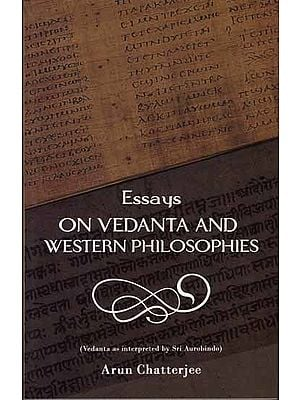 Essays on Vedanta and Western Philosophies (Vedanta as Interpreted by Sri Aurobindo)