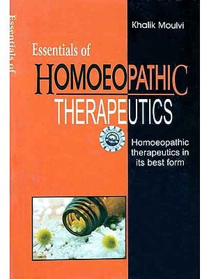 Essentials of Homoeopathic Therapeutics (Homoeopathic Therapeutics in its Best Form)