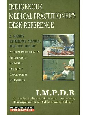 Indigenous Medical Practitioner's Desk References (A Ready Reckoner of Current Ayurvedic, Homoeopathic, Unani and Siddha Ethical Specialities)