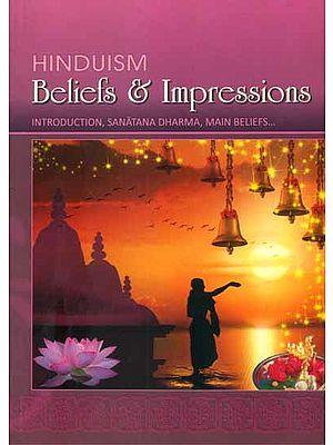Hinduism - Beliefs and Impressions (Introduction, Sanatana Dharma, Main Beliefs….)