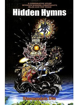 Hidden Hymns (A Comparative Study Between Judaism, Christianity, Islam and The Vedas)