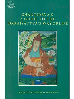 Shantideva's A Guide to The Bodhisattva's Way of Life (Commentary by Venerable Khenchen Thrangu Rinpoche)