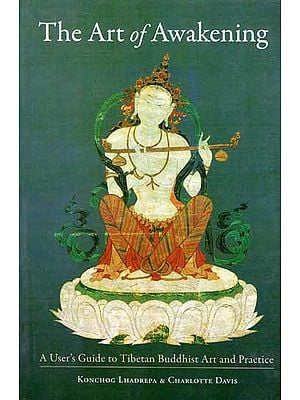 The Art of Awakening (A User's Guide to Tibetan Buddhist Art and Practice)