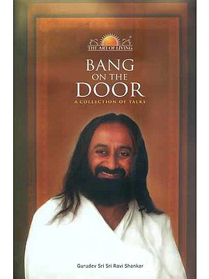 Bang on the Door (A Collection of Talks by Sri Sri Ravi Shankar)