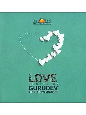 Being Love (Quotes by Gurudev Sri Sri Ravi Shankar)