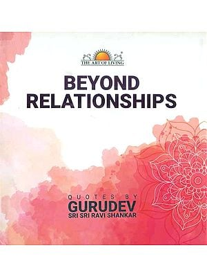 Beyond Relationships (Quotes by Gurudev Sri Sri Ravi Shankar)