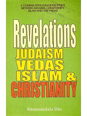 Revelations Judaism Vedas Islam and Christianity  (A Comparative Religious Study Between Judaism, Christianity, Islam and the Vedas)