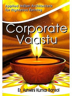 Corporate Vaastu (Applied Indian Architecture for Righteous Earning)