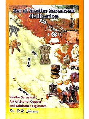 Art of Sindhu Saraswati Civilization (Sindhu Saraswati Art of Stone, Copper and Miniature Figurines)