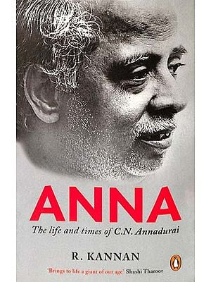 Anna (The Life and Times of C.N. Annadurai)