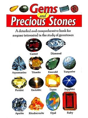 Gems and Precious Stones (A Detailed and Comprehensive Book for Anyone Interested in the Study of Gemstones)