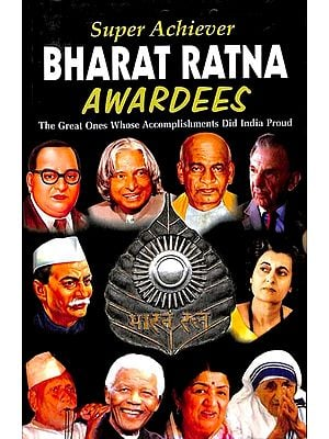 Super Achiever Bharat Ratna Awardees (The Great Ones Whose Accomplishments Did India Proud)