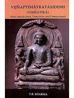 Vijnaptimatratasiddhi - Vimsatika (With Introduction, Transltion and Commentary)