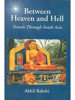 Between Heaven and Hell (Travels Through South Asia)