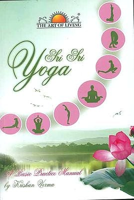 Sri Sri Yoga (A Basic Practice Manual)