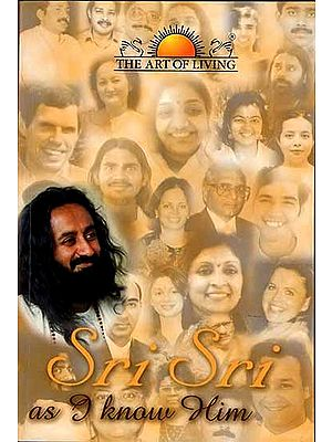 Sri Sri as I Know Him (A Collection of Personal Experiences and Anecdotes)