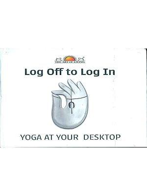 Log off to Log in (Yoga at Your Desktop)