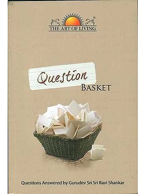 Question Basket (Questions Answered by Gurudev Sri Sri Ravi Shankar)