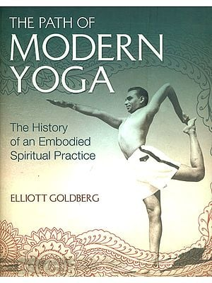The Path of Modern Yoga - The History of an Embodied Spiritual Practice