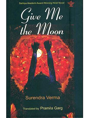 Give me the Moon (Sahitya Akademi Award Winning Hindi Novel)