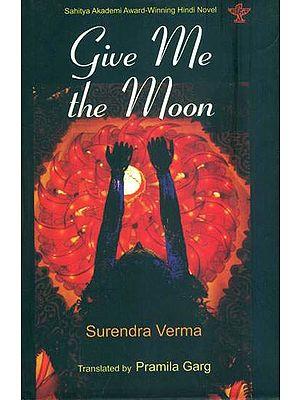 Give me the Moon (Sahitya Akademi Award Winning Hindi Novel)