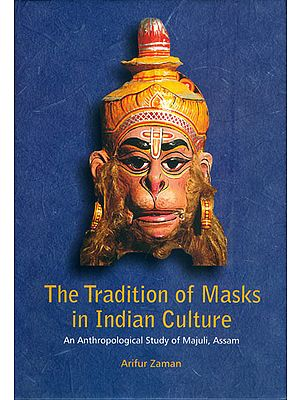 The Tradition of Mask in Indian Culture - An Anthropological Study of Majuli, Assam