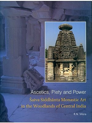 Ascetics, Piety and Power - Saiva Siddhanta Monastic Art in The Woodlands of Central India