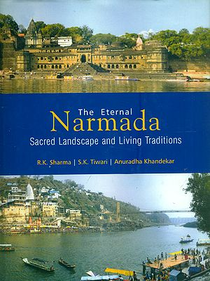 The Eternal Narmada - Sacred Landscape and Living Traditions
