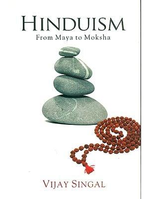 Hinduism - From Maya to Moksha