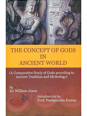 The Concept of Gods in Ancient World - A Comparative Study of Gods According to Ancient Tranditon and Mythology