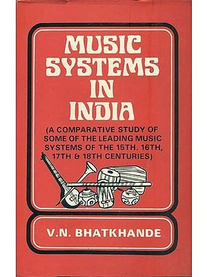 Music Systems in India (A Comparative Study of Some of The Leading Music Systems of The 15th, 16th, 17th, and 18th Centuries)